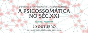 3º Encontro IPPC - A Psicossomática no séc.XXI @ Escola Superior de Educação de Coimbra